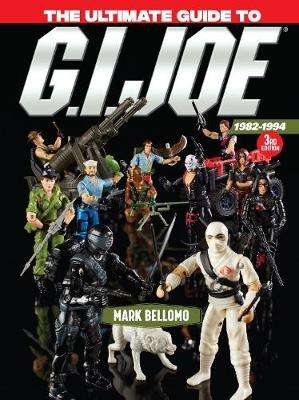 Cover of The Ultimate Guide to G.I. Joe 1982-1994 3rd Edition - Mark Bellomo - 9781440248795