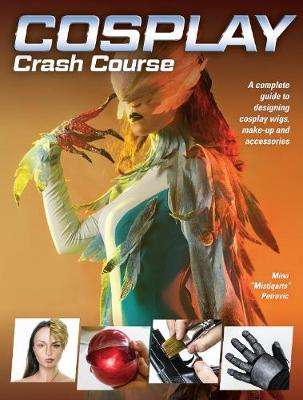 Cover of Cosplay Crash Course - Mina Petrovic - 9781440354793