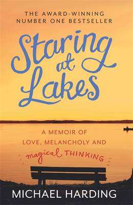 Cover of Staring at Lakes: A Memoir of Love, Melancholy and Magical Thinking - Michael Harding - 9781444743500