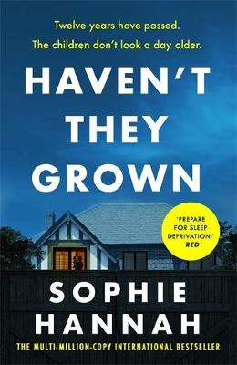 Cover of Haven't They Grown - Sophie Hannah - 9781444776201