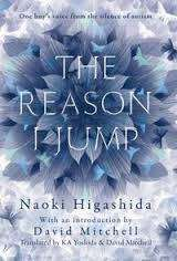 Cover of The Reason I Jump: One Boy's Voice from the Silence of Autism - Naoki Higashida - 9781444776775