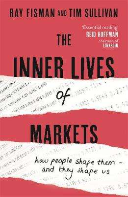 Cover of The Inner Lives of Markets: How People Shape Them - And They Shape Us - Ray Fisman - 9781444788587