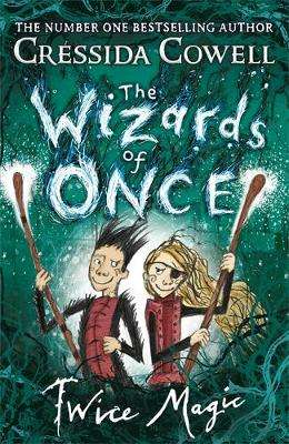 Cover of The Wizards of Once: Twice Magic: Book 2 - Cressida Cowell - 9781444941432
