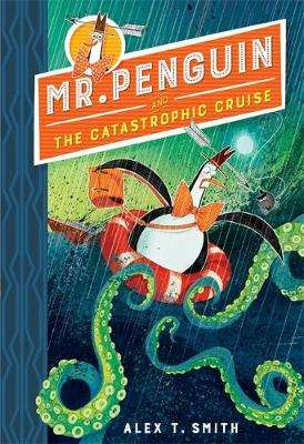 Cover of Mr Penguin and the Catastrophic Cruise: Book 3 - Alex T. Smith - 9781444944570