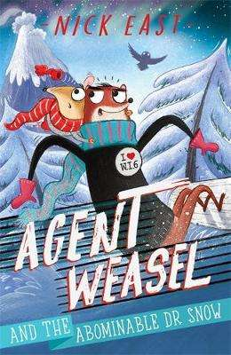 Cover of Agent Weasel and the Abominable Dr Snow: Book 2 - Nick East - 9781444945300