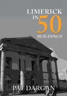 Cover of Limerick in 50 Buildings - Pat Dargan - 9781445691237