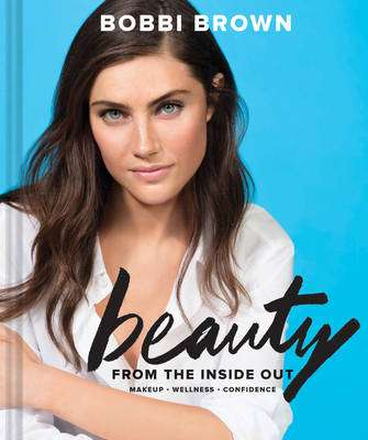 Cover of Beauty from the Inside Out - Bobbi Brown - 9781452161846