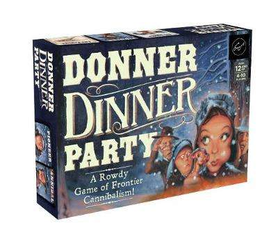 Cover of Donner Dinner Party: A Rowdy Game of Frontier Cannibalism! - Forrest-Pruzan Creative - 9781452162799