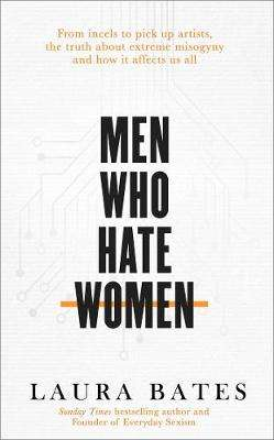 Cover of Men Who Hate Women - Laura Bates - 9781471152269