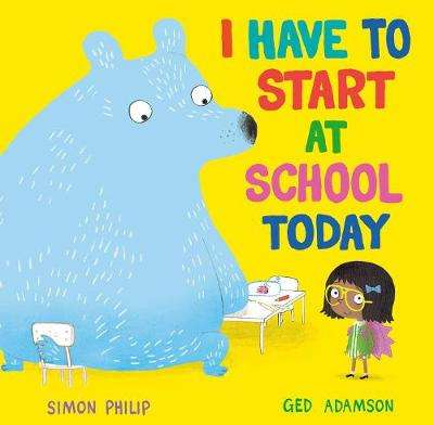 Cover of I Have to Start at School Today - Simon Philip - 9781471164651