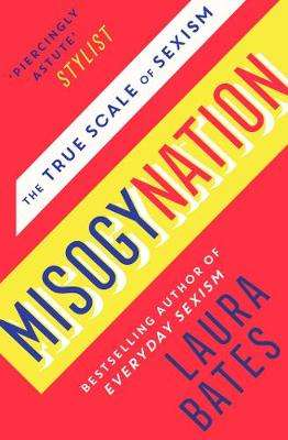 Cover of Misogynation: The True Scale of Sexism - Laura Bates - 9781471169267