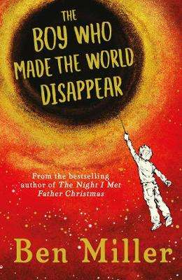 Cover of The Boy Who Made the World Disappear - Ben Miller - 9781471172663