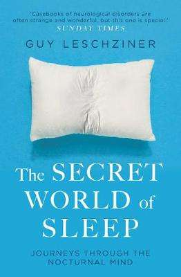 Cover of The Secret World of Sleep: Journeys Through the Nocturnal Mind - Dr Guy Leschziner - 9781471176388