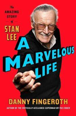 Cover of A Marvelous Life: The Amazing Story of Stan Lee - Danny Fingeroth - 9781471185755