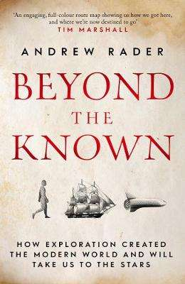 Cover of Beyond the Known: How Exploration Created the Modern World - Andrew Rader - 9781471186486