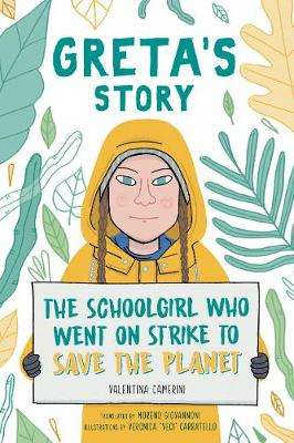 Cover of Greta's Story: The Schoolgirl Who Went On Strike To Save The Planet - Valentina Camerini - 9781471190650