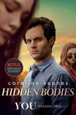 Cover of Hidden Bodies: The sequel to Netflix smash hit YOU - Caroline Kepnes - 9781471192647