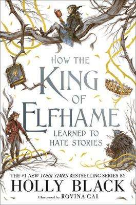 Cover of How the King of Elfhame Learned to Hate Stories (The Folk of the Air series) - Holly Black - 9781471410017