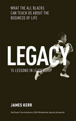Cover of Legacy: What The All Blacks Can Teach Us About The Business Of Life - James Kerr - 9781472103536