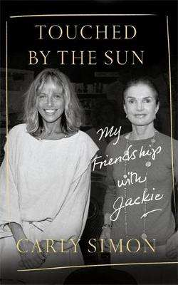 Cover of Touched by the Sun: My Friendship with Jackie - Carly Simon - 9781472133717