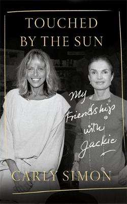Cover of Touched by the Sun: My Friendship with Jackie - Carly Simon - 9781472133823