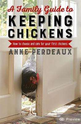 Cover of A Family Guide To Keeping Chickens, 2nd Edition - Anne Perdeaux - 9781472140449