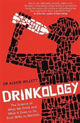 Cover of Drinkology: The Science of What We Drink and What It Does to Us, from Milks to M - Alexis Willett - 9781472142474