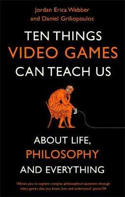 Cover of Ten Things Video Games Can Teach Us: (about life, philosophy and everything) - Jordan Erica Webber - 9781472143594