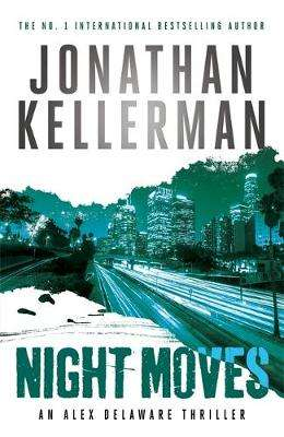 Cover of Night Moves (Alex Delaware series, Book 33) - Jonathan Kellerman - 9781472206558