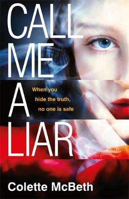 Cover of Call Me a Liar - Colette McBeth - 9781472226761