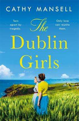 Cover of The Dublin Girls - Cathy Mansell - 9781472266408