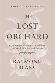 Cover of The Lost Orchard: A French chef rediscovers a great British food heritage - Raymond Blanc - 9781472267580