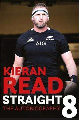 Cover of Kieran Read - Straight 8: The Autobiography - Kieran Read - 9781472268105