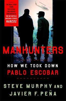 Cover of Manhunters: How We Took Down Pablo Escobar - Stephen E. Murphy - 9781472268365