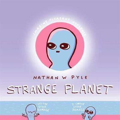 Cover of Strange Planet - Nathan Pyle - 9781472269058