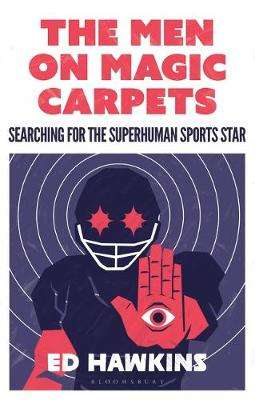 Cover of The Men on Magic Carpets: Searching for the superhuman sports star - Ed Hawkins - 9781472942630