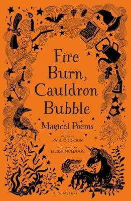 Cover of Fire Burn, Cauldron Bubble: Magical Poems Chosen by Paul Cookson - Paul Cookson - 9781472958150