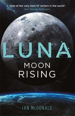 Cover of Luna: Moon Rising - Ian McDonald - 9781473216761