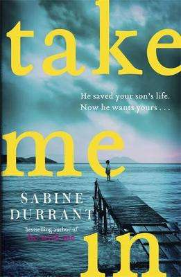 Cover of Take Me In - Sabine Durrant - 9781473608399