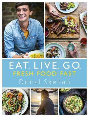 Cover of Eat. Live. Go - Fresh Food Fast - Donal Skehan - 9781473640115