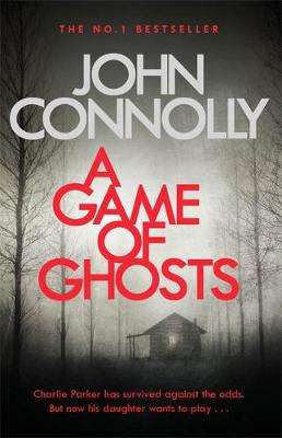 Cover of A Game of Ghosts: A Charlie Parker Thriller - John Connolly - 9781473641907