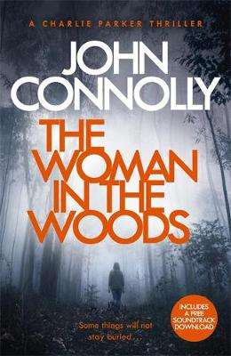 Cover of Charlie Parker Series Bk 16: The Woman in the Woods - John Connolly - 9781473641945
