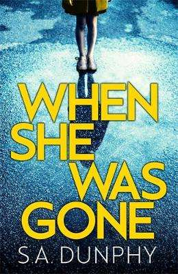 Cover of When She Was Gone - S. A. Dunphy - 9781473655751
