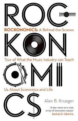 Cover of Rockonomics: What the Music Industry Can Teach Us About Economics (and Our Futur - Alan B Krueger - 9781473667891