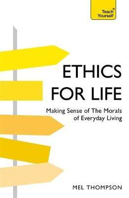 Cover of Ethics for Life: Making Sense of the Morals of Everyday Living - Mel Thompson - 9781473676114