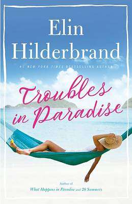 Cover of Troubles in Paradise - Elin Hilderbrand - 9781473677487