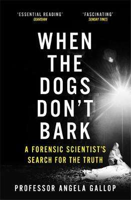 Cover of When the Dogs Don't Bark: A Forensic Scientist's Search for the Truth - Angela Gallop - 9781473678859