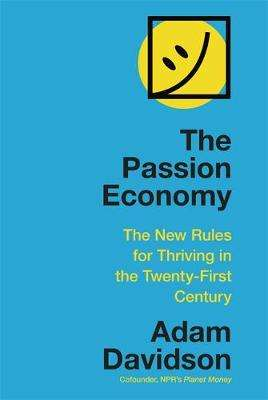 Cover of The Passion Economy: The New Rules for Thriving in the Twenty-First Century - Adam Davidson - 9781473683662
