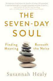 Cover of The Seven-Day Soul: Finding Meaning Beneath the Noise - Susannah Healy - 9781473685178