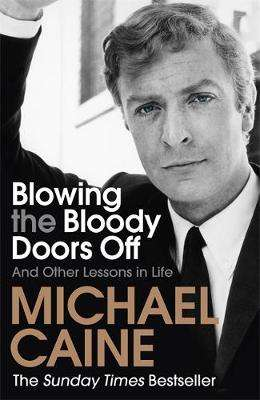 Cover of Blowing the Bloody Doors Off: And Other Lessons in Life - Michael Caine - 9781473689329